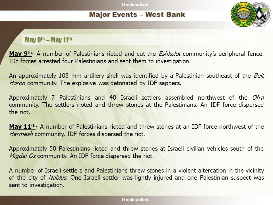 -Unclassified- May 9 th - A number of Palestinians rioted and cut the Eshkolot community's peripheral fence.