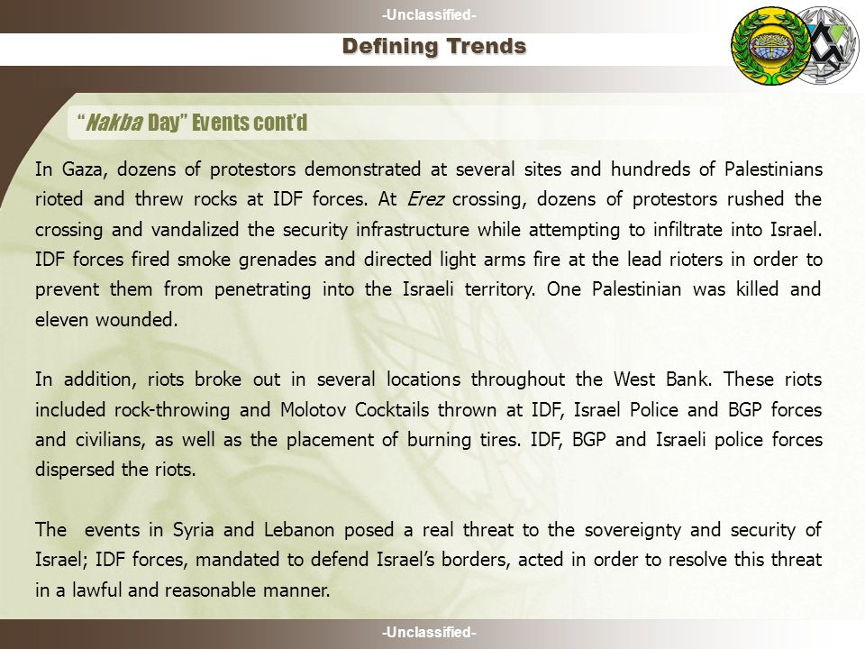 -Unclassified- May 11 th cont'd- A number of Palestinians rioted and threw stones at an IDF force during an initiated activity south of the Migdal Oz community.