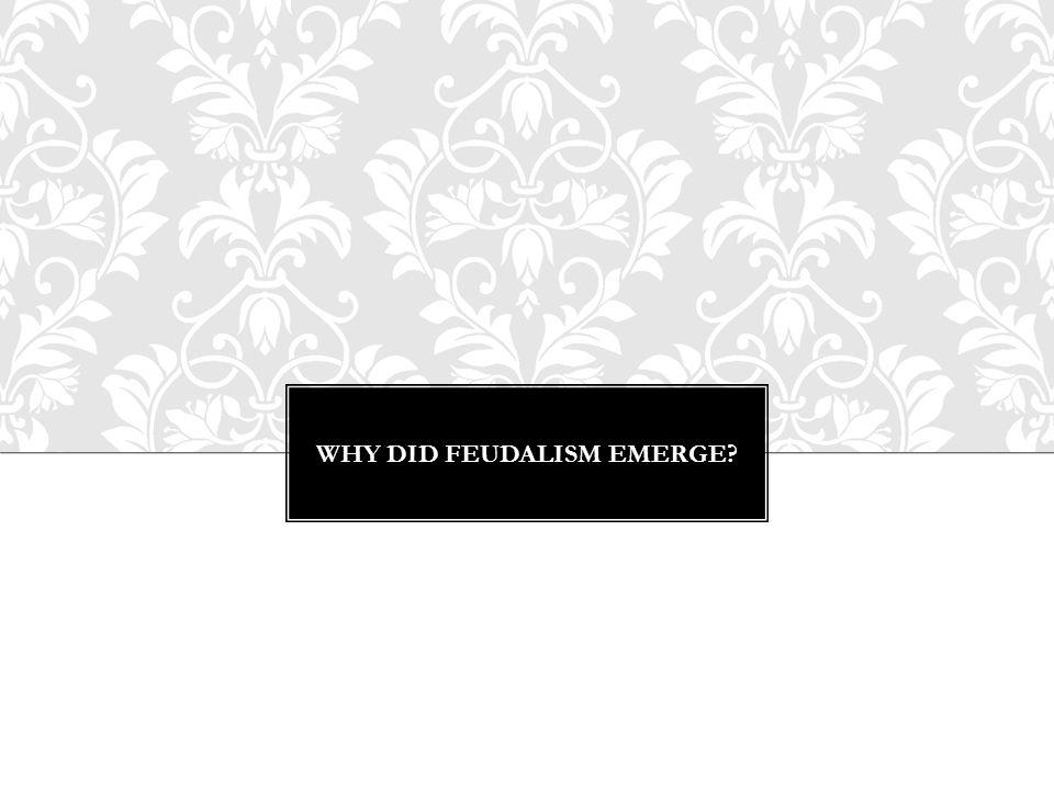 WHY DID FEUDALISM EMERGE
