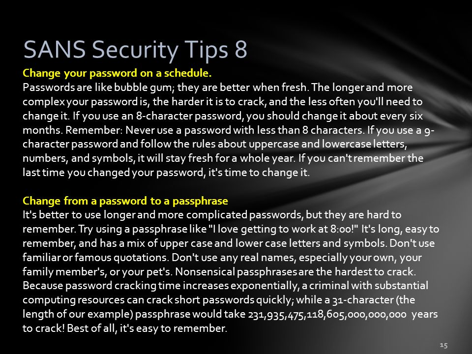15 SANS Security Tips 8 Change your password on a schedule.