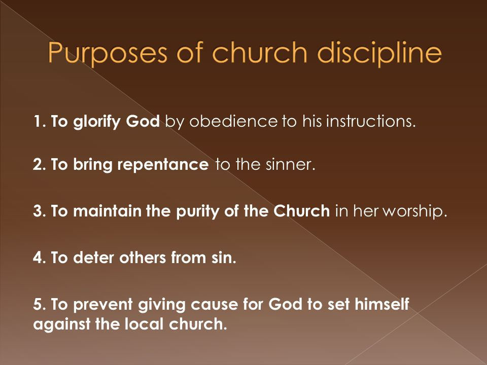 1. To glorify God by obedience to his instructions. 2. To bring repentance to the sinner. 3. To maintain the purity of the Church in her worship. 4. T