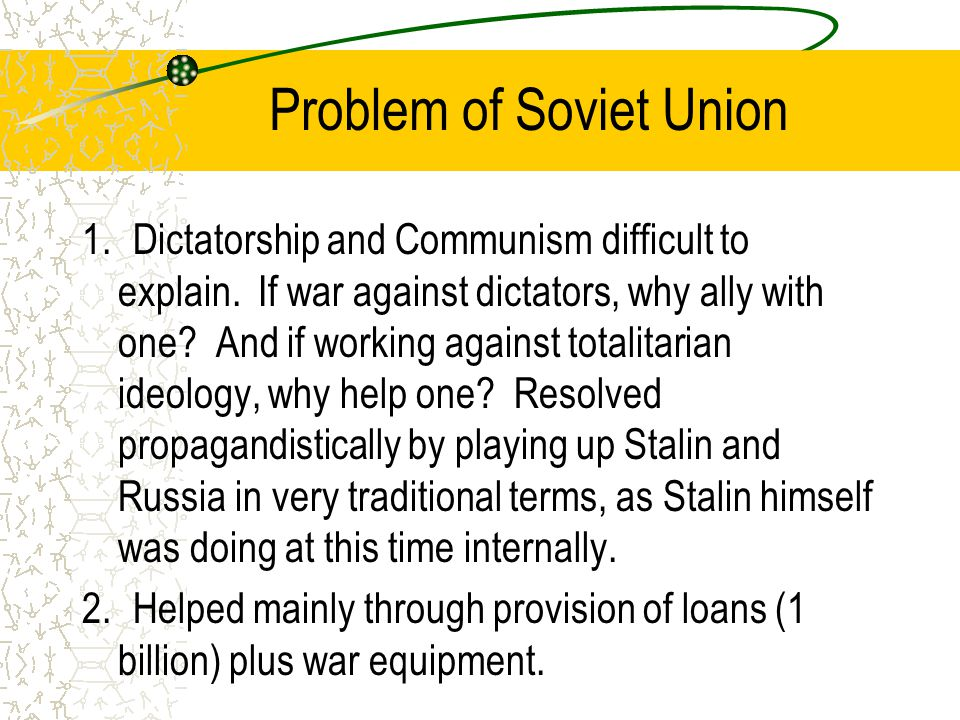 Problem of Soviet Union 1. Dictatorship and Communism difficult to explain.