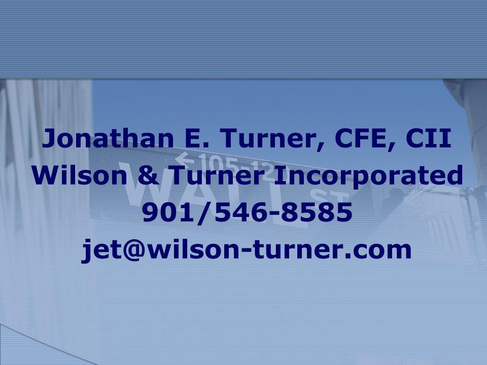 Jonathan E. Turner, CFE, CII Wilson & Turner Incorporated 901/546-8585 jet@wilson-turner.com