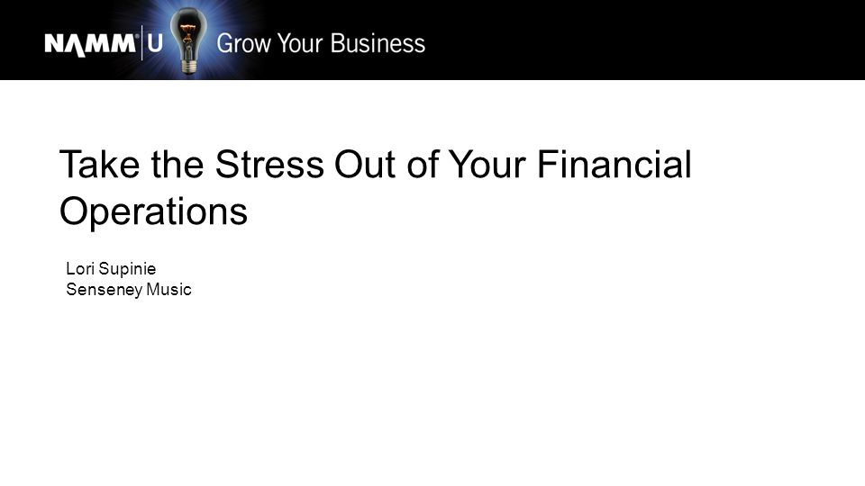 Take the Stress Out of Your Financial Operations Lori Supinie Senseney Music