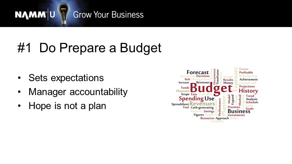 #1 Do Prepare a Budget Sets expectations Manager accountability Hope is not a plan