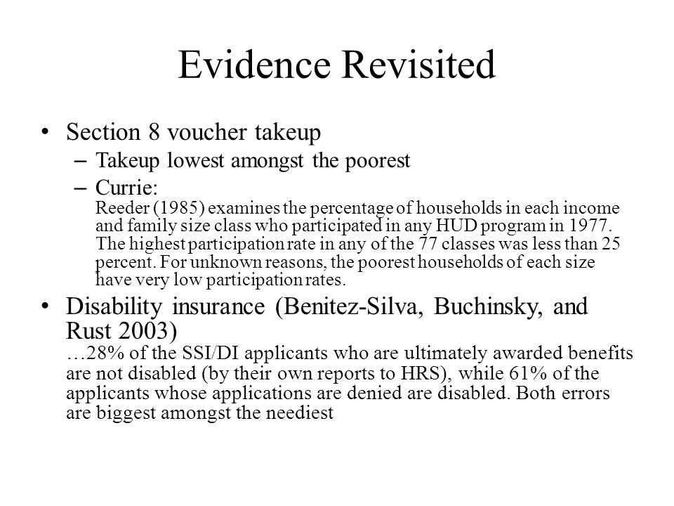 Evidence Revisited Section 8 voucher takeup – Takeup lowest amongst the poorest – Currie: Reeder (1985) examines the percentage of households in each income and family size class who participated in any HUD program in 1977.