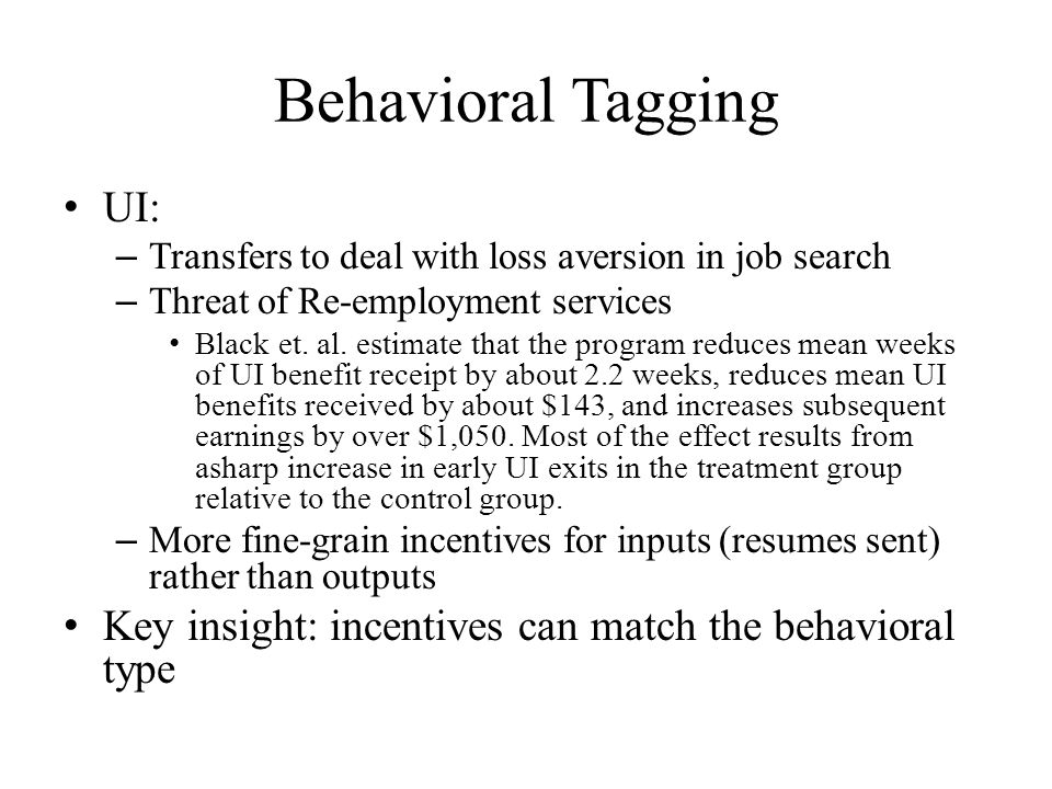 Behavioral Tagging UI: – Transfers to deal with loss aversion in job search – Threat of Re-employment services Black et.