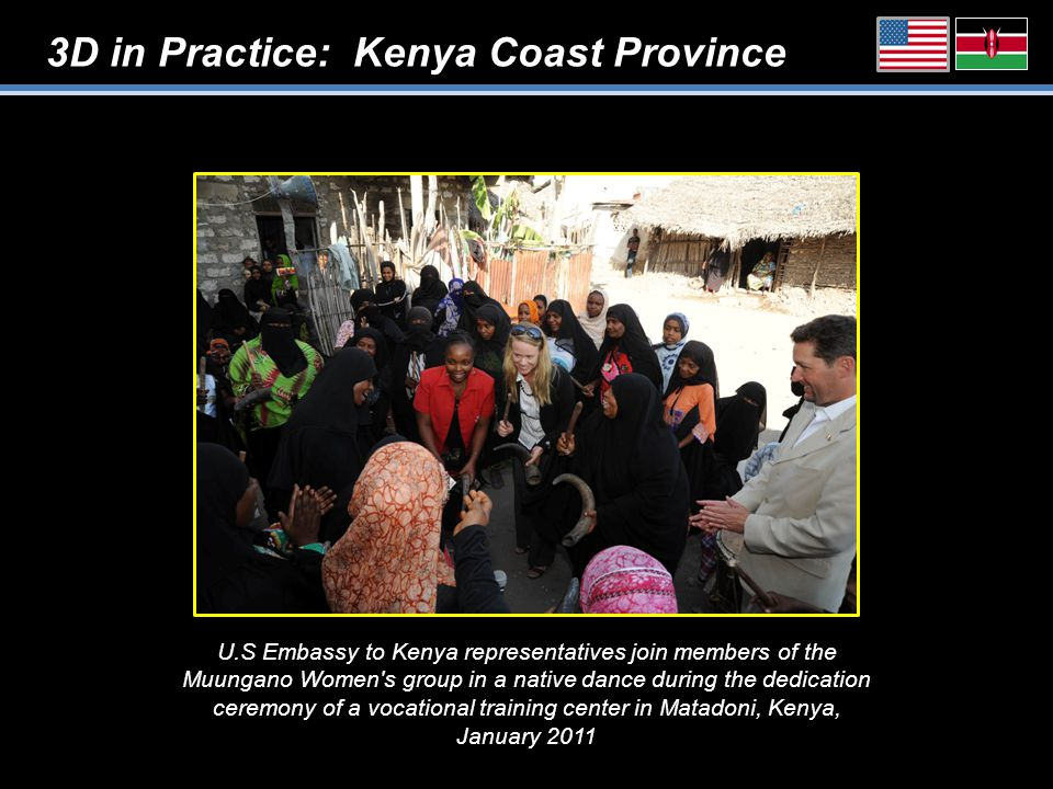 3D in Practice: Kenya Coast Province U.S Embassy to Kenya representatives join members of the Muungano Women s group in a native dance during the dedication ceremony of a vocational training center in Matadoni, Kenya, January 2011