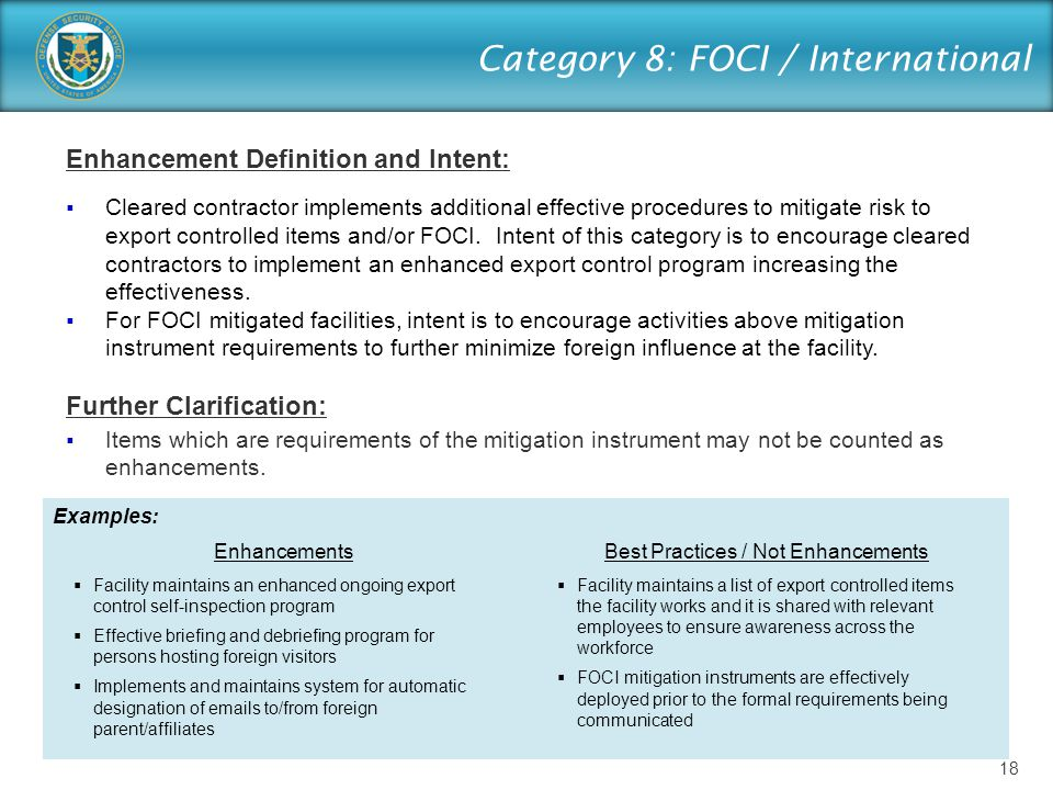 Category 8: FOCI / International Enhancement Definition and Intent:  Cleared contractor implements additional effective procedures to mitigate risk t