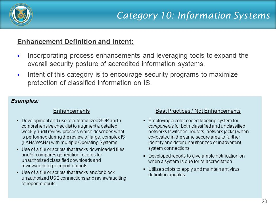 Category 10: Information Systems Enhancement Definition and Intent:  Incorporating process enhancements and leveraging tools to expand the overall security posture of accredited information systems.