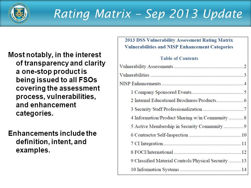 Rating Matrix – Sep 2013 Update Most notably, in the interest of transparency and clarity a one-stop product is being issued to all FSOs covering the assessment process, vulnerabilities, and enhancement categories.