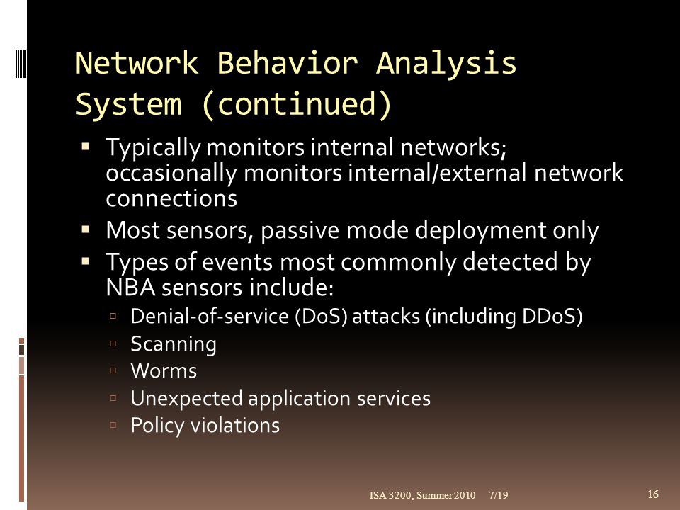 Network Behavior Analysis System (continued)  Typically monitors internal networks; occasionally monitors internal/external network connections  Mos