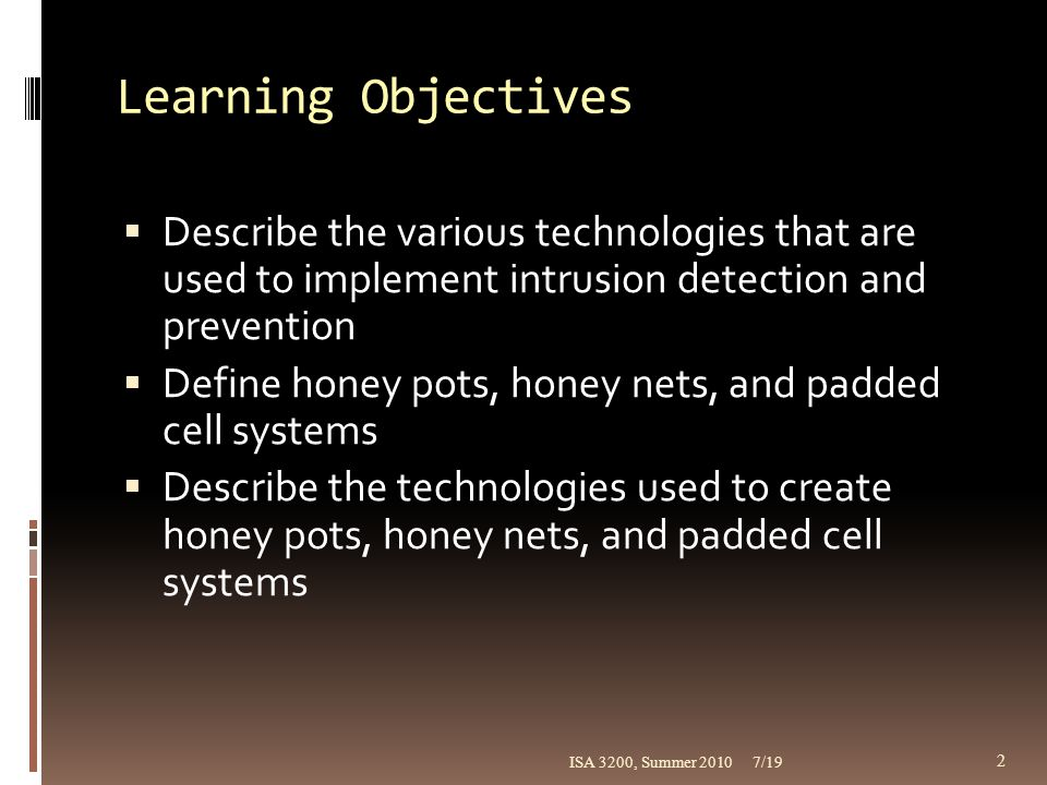 Learning Objectives  Describe the various technologies that are used to implement intrusion detection and prevention  Define honey pots, honey nets,
