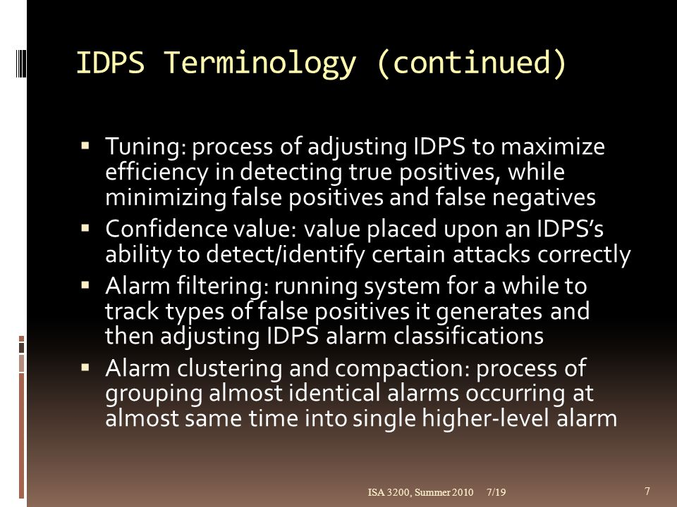 IDPS Terminology (continued)  Tuning: process of adjusting IDPS to maximize efficiency in detecting true positives, while minimizing false positives