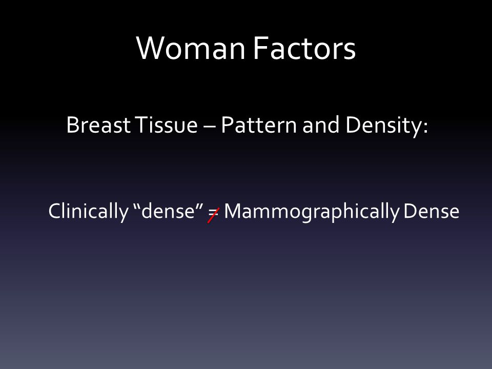 "Woman Factors Clinically ""dense"" = Mammographically Dense Breast Tissue – Pattern and Density:"
