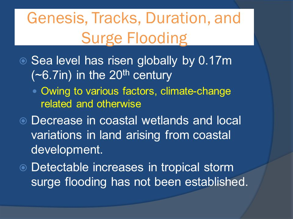 Genesis, Tracks, Duration, and Surge Flooding  Sea level has risen globally by 0.17m (~6.7in) in the 20 th century Owing to various factors, climate-