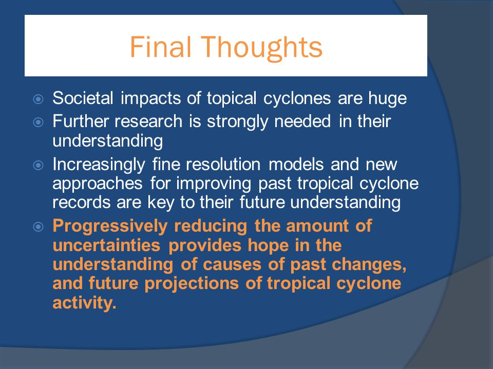 Final Thoughts  Societal impacts of topical cyclones are huge  Further research is strongly needed in their understanding  Increasingly fine resolu