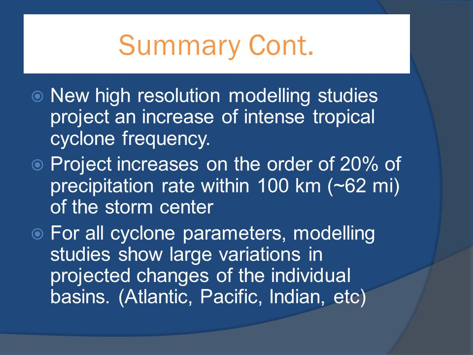 Summary Cont.  New high resolution modelling studies project an increase of intense tropical cyclone frequency.  Project increases on the order of 2