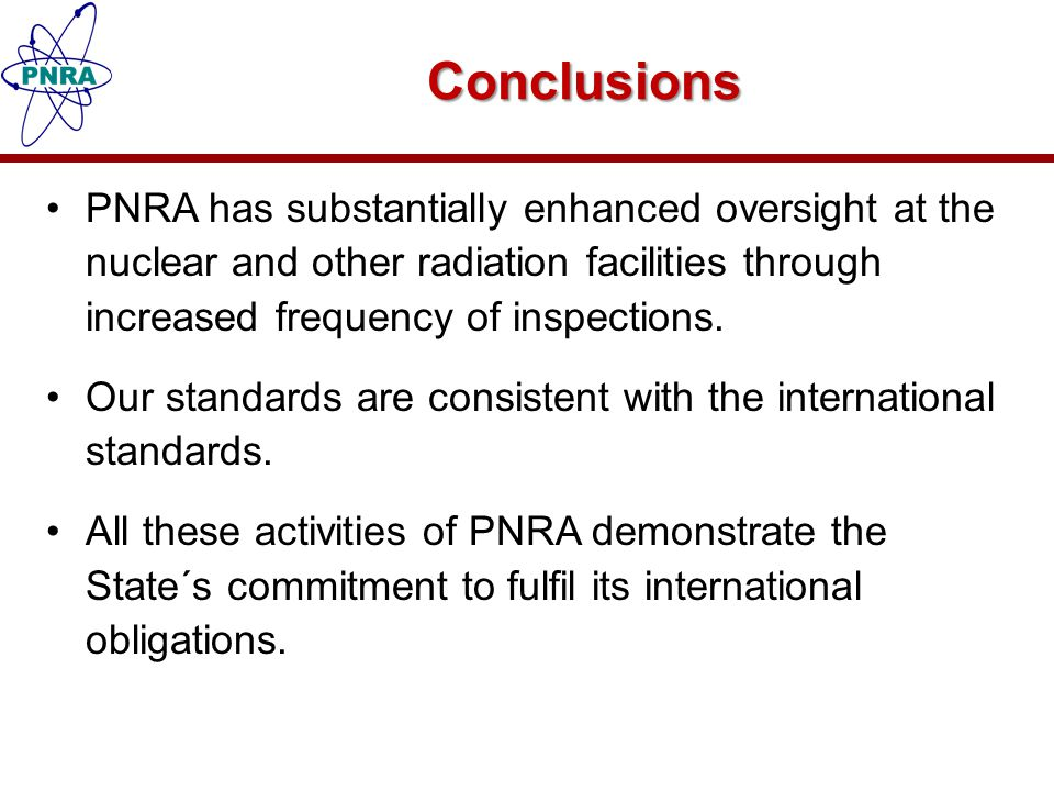 Conclusions PNRA has substantially enhanced oversight at the nuclear and other radiation facilities through increased frequency of inspections. Our st