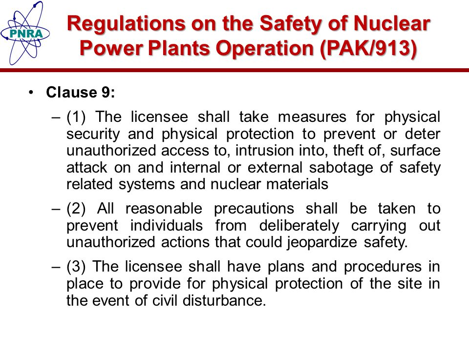 Draft Regulations on Physical Protection of Nuclear Installations and Nuclear Material Detailed Regulations on Physical Protection of Nuclear Installations and Nuclear Material are in the process of development and are mainly based on IAEA, INFCIRC-225 Rev.5 (NSS-13).