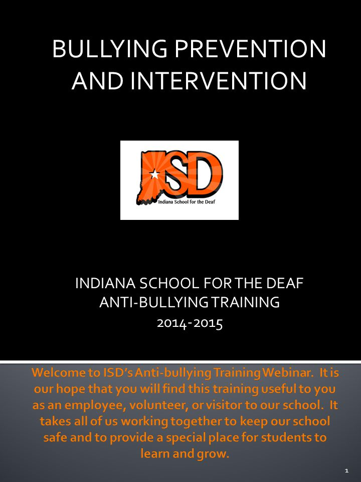 BULLYING PREVENTION AND INTERVENTION INDIANA SCHOOL FOR THE DEAF ANTI-BULLYING TRAINING 2014-2015 1