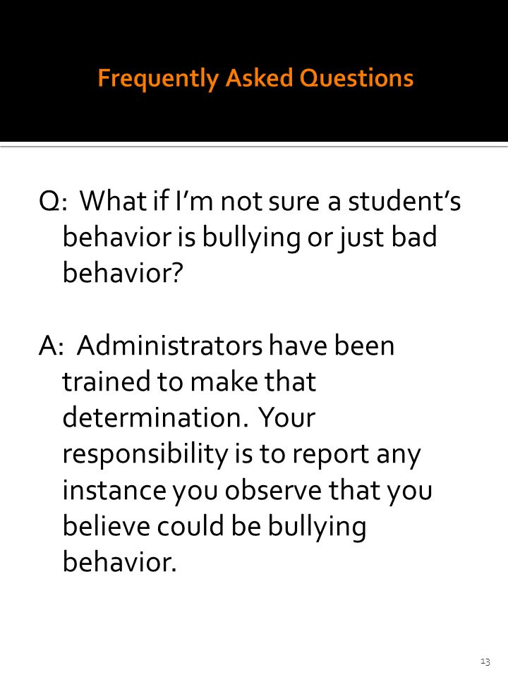 Q: What if I'm not sure a student's behavior is bullying or just bad behavior.