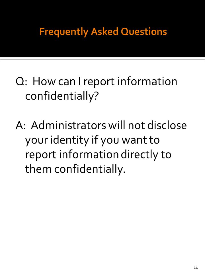 Q: How can I report information confidentially.