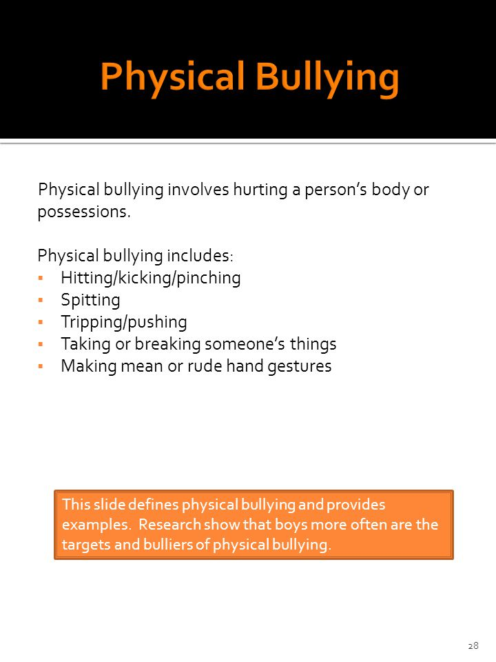 Physical bullying involves hurting a person's body or possessions.