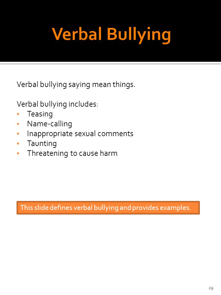 Verbal bullying saying mean things.