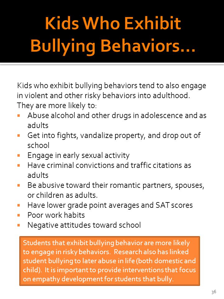Kids who exhibit bullying behaviors tend to also engage in violent and other risky behaviors into adulthood.