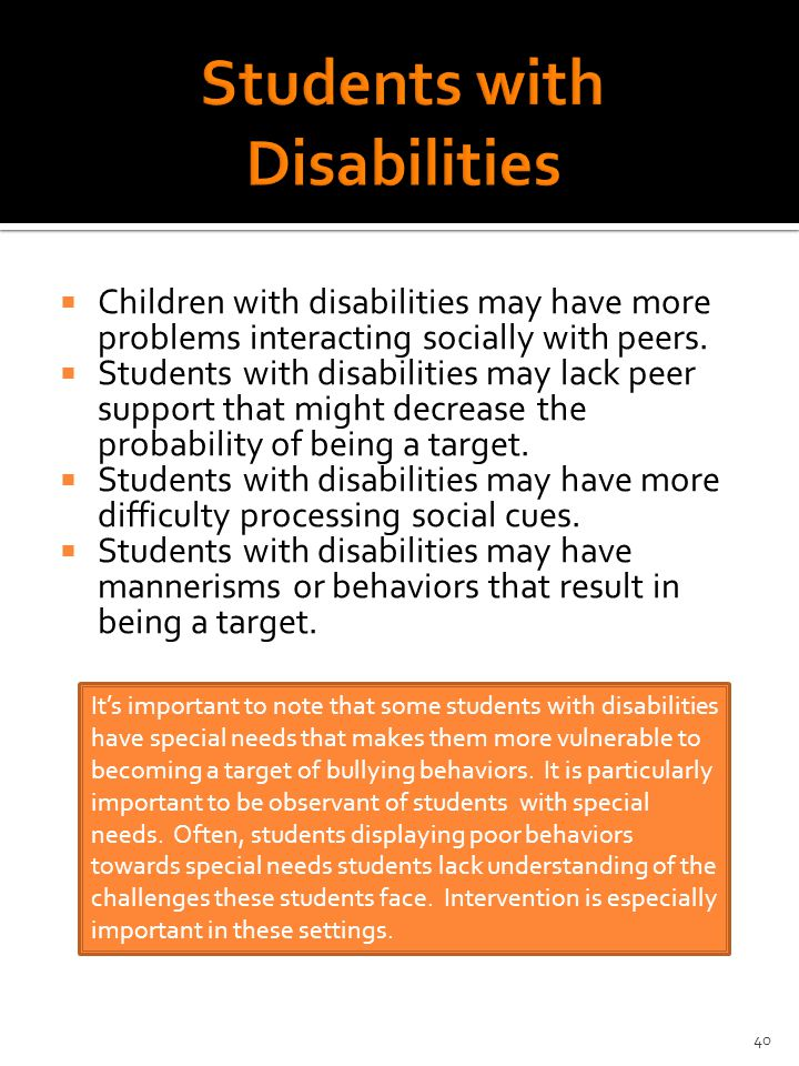  Children with disabilities may have more problems interacting socially with peers.