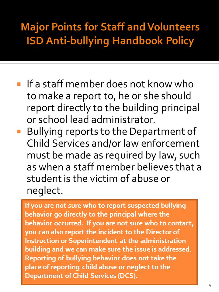  If a staff member does not know who to make a report to, he or she should report directly to the building principal or school lead administrator.