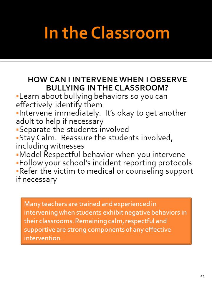 HOW CAN I INTERVENE WHEN I OBSERVE BULLYING IN THE CLASSROOM.