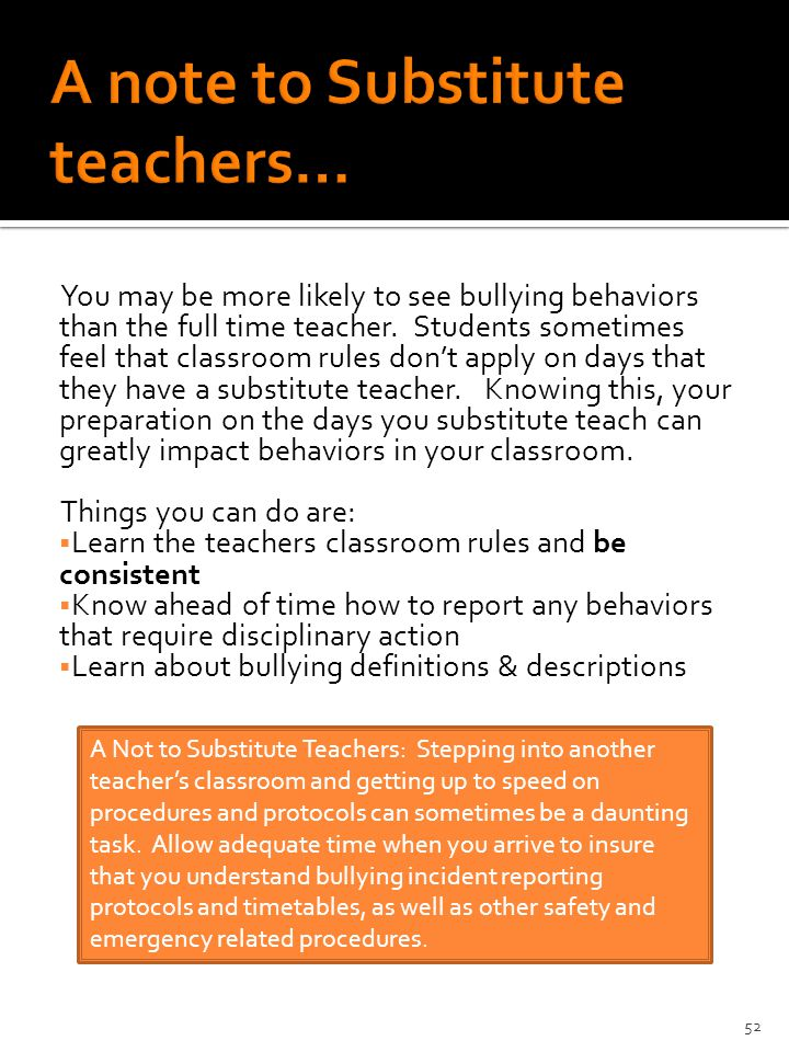 You may be more likely to see bullying behaviors than the full time teacher.