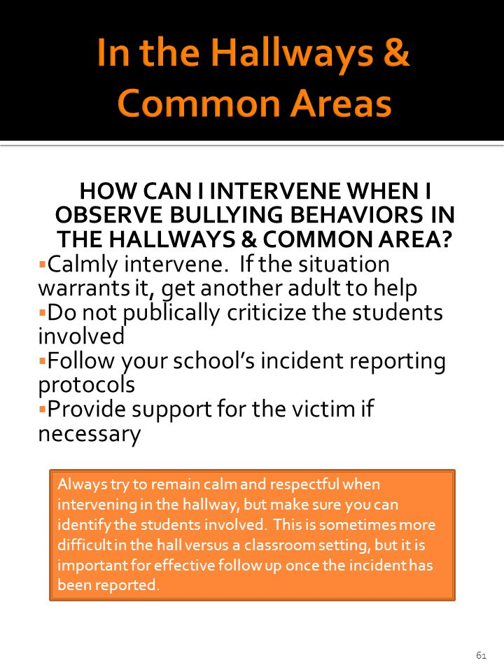 HOW CAN I INTERVENE WHEN I OBSERVE BULLYING BEHAVIORS IN THE HALLWAYS & COMMON AREA.