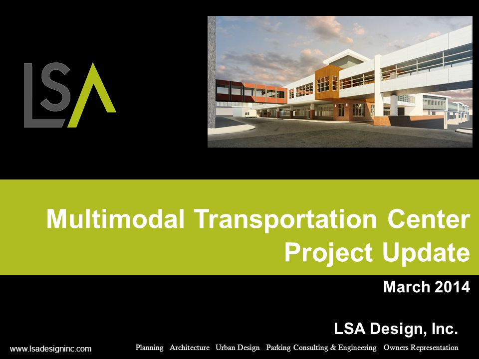 Multimodal Transportation Center Project Update March 2014 LSA Design, Inc.