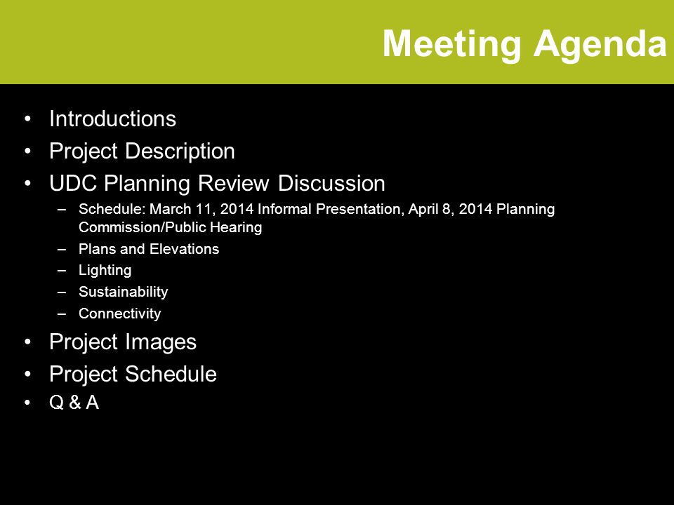 Meeting Agenda Introductions Project Description UDC Planning Review Discussion –Schedule: March 11, 2014 Informal Presentation, April 8, 2014 Planning Commission/Public Hearing –Plans and Elevations –Lighting –Sustainability –Connectivity Project Images Project Schedule Q & A