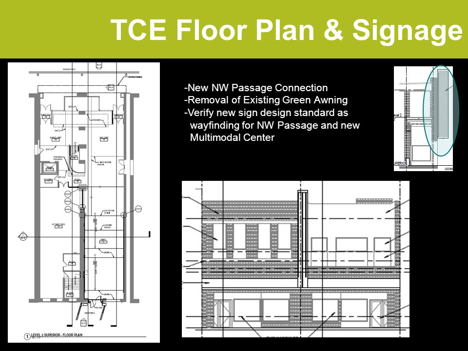 TCE Floor Plan & Signage -New NW Passage Connection -Removal of Existing Green Awning -Verify new sign design standard as wayfinding for NW Passage and new Multimodal Center