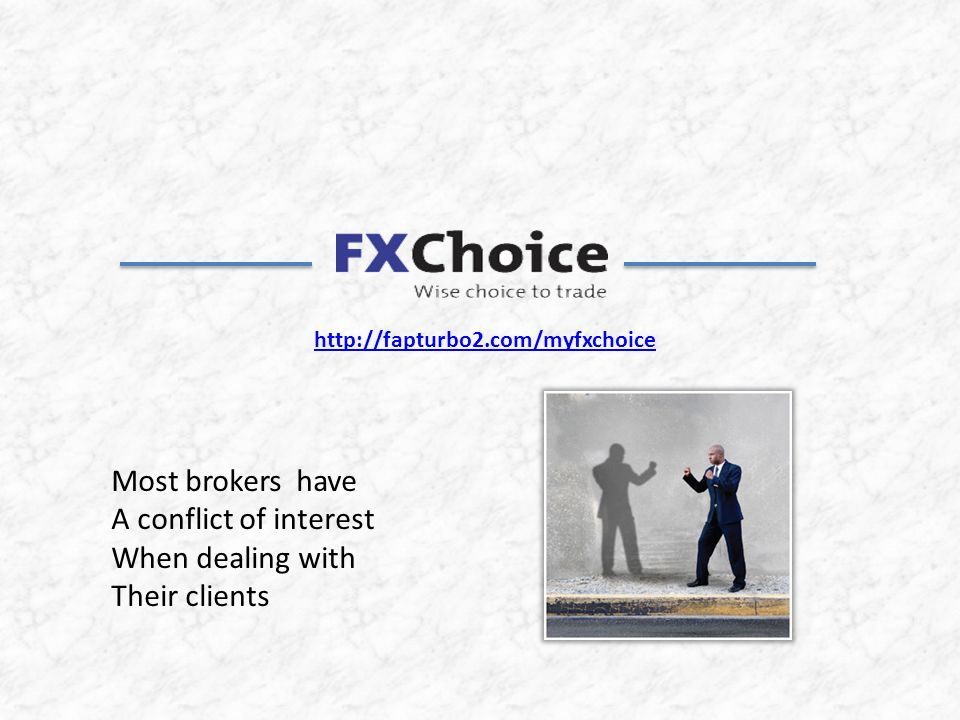 Most brokers have A conflict of interest When dealing with Their clients http://fapturbo2.com/myfxchoice