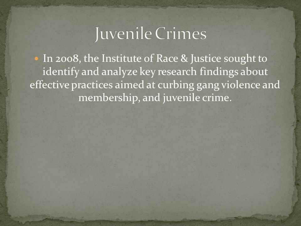 In 2008, the Institute of Race & Justice sought to identify and analyze key research findings about effective practices aimed at curbing gang violence and membership, and juvenile crime.