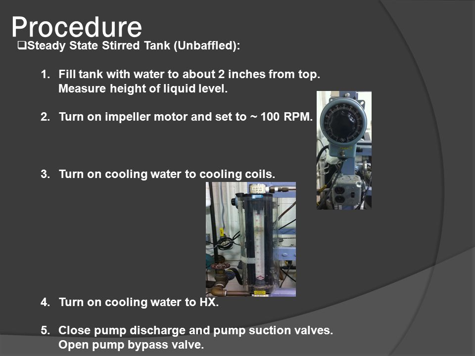 Procedure  Steady State Stirred Tank (Unbaffled): 1.Fill tank with water to about 2 inches from top.