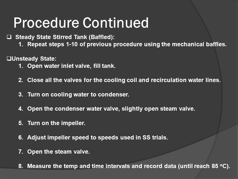 Procedure Continued  Steady State Stirred Tank (Baffled): 1.Repeat steps 1-10 of previous procedure using the mechanical baffles.