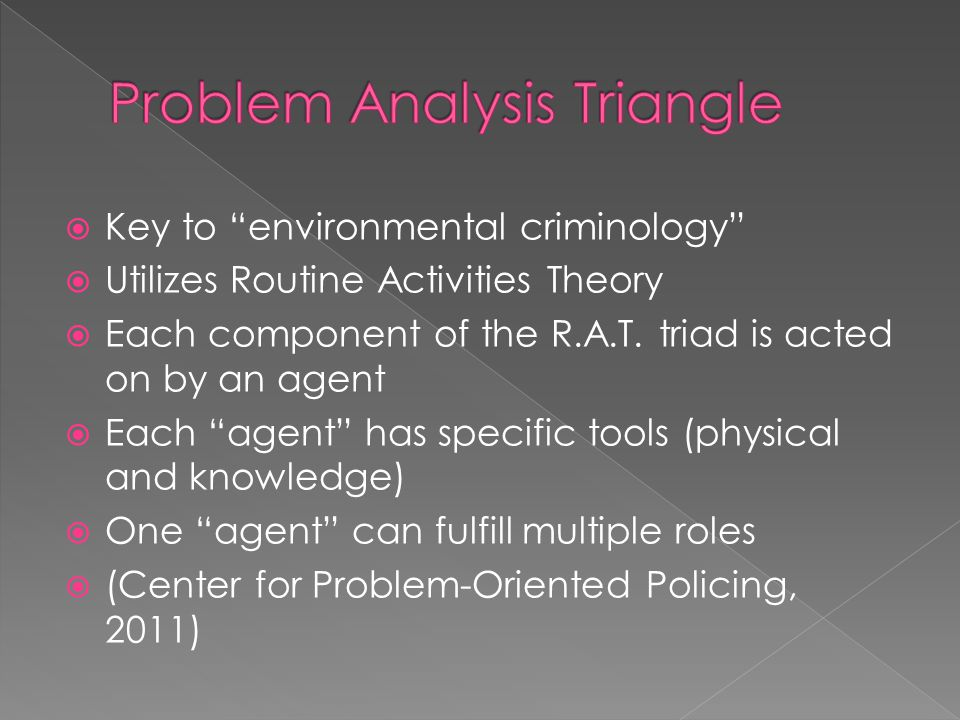  Key to environmental criminology  Utilizes Routine Activities Theory  Each component of the R.A.T.