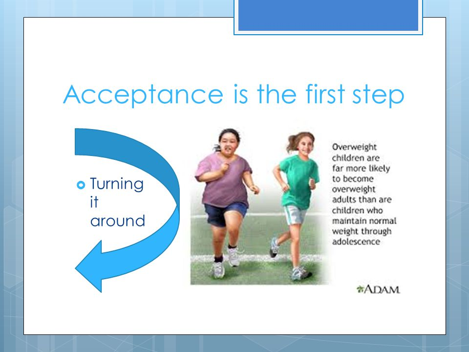 Acceptance is the first step  Turning it around