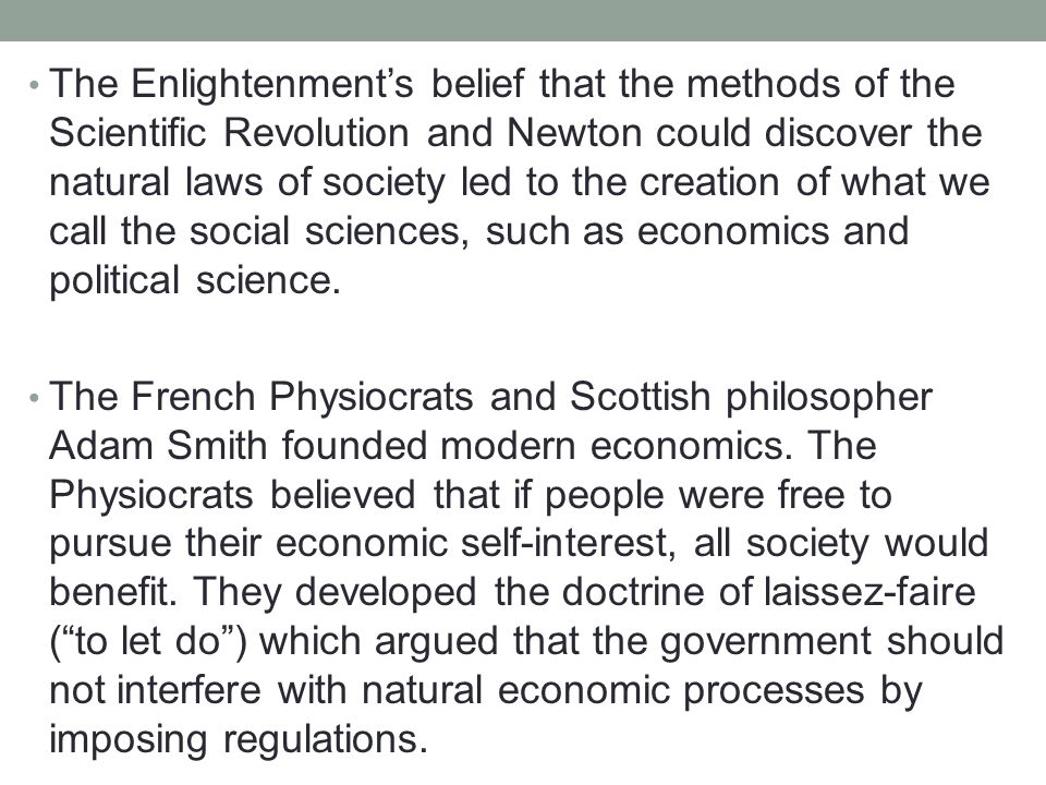 The Enlightenment's belief that the methods of the Scientific Revolution and Newton could discover the natural laws of society led to the creation of