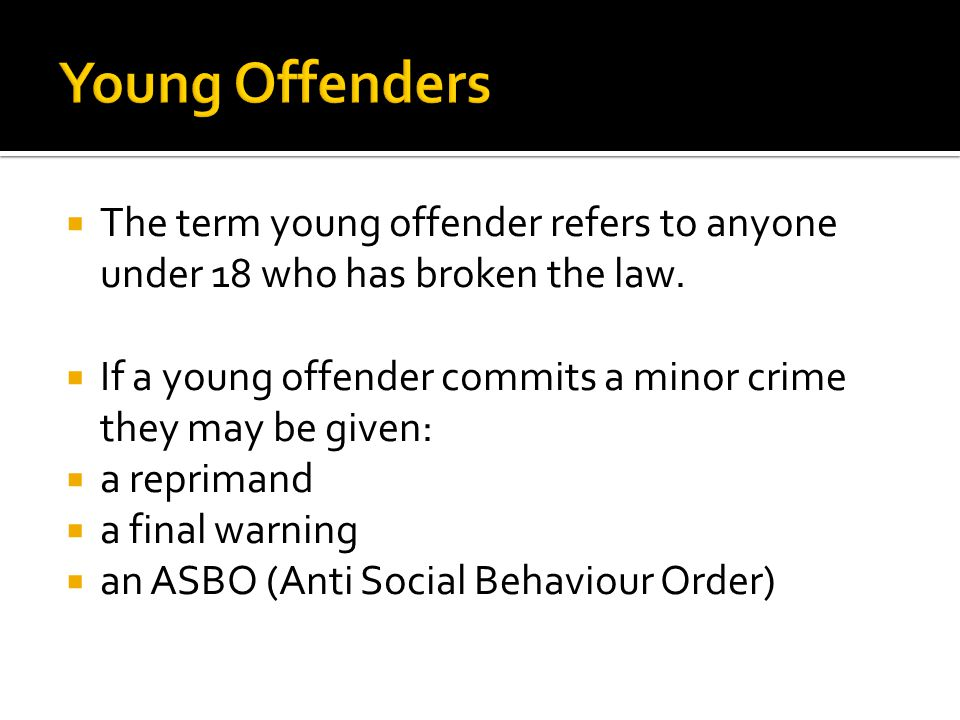  The term young offender refers to anyone under 18 who has broken the law.