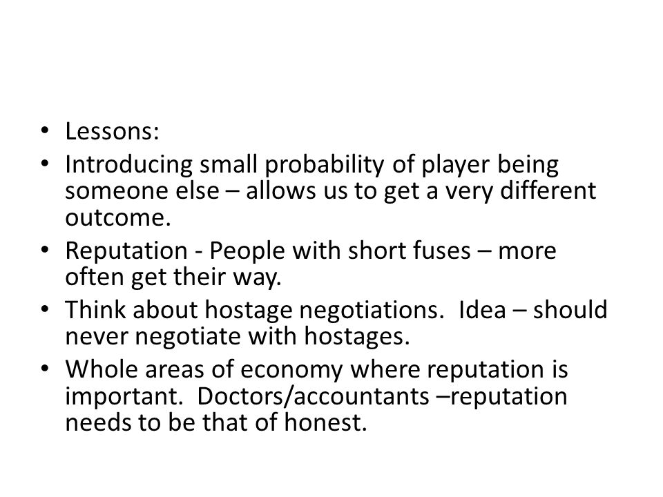 Lessons: Introducing small probability of player being someone else – allows us to get a very different outcome.