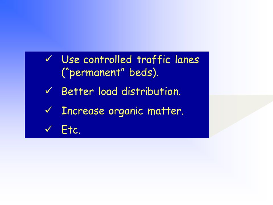 Use controlled traffic lanes ( permanent beds). Better load distribution.