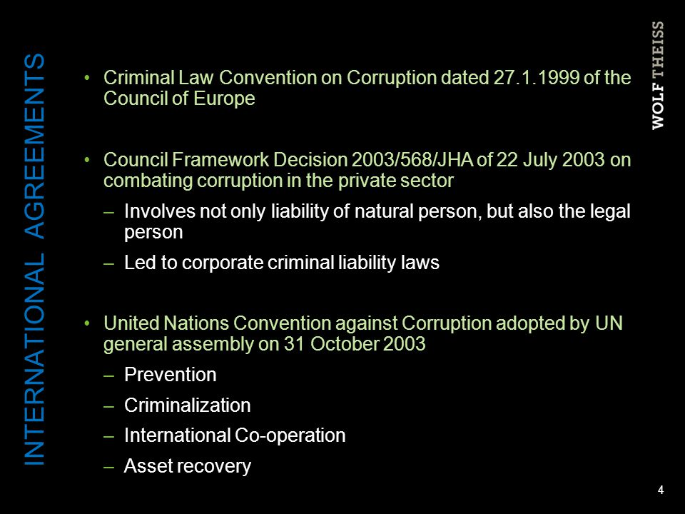 Criminal Law Convention on Corruption dated 27.1.1999 of the Council of Europe Council Framework Decision 2003/568/JHA of 22 July 2003 on combating co