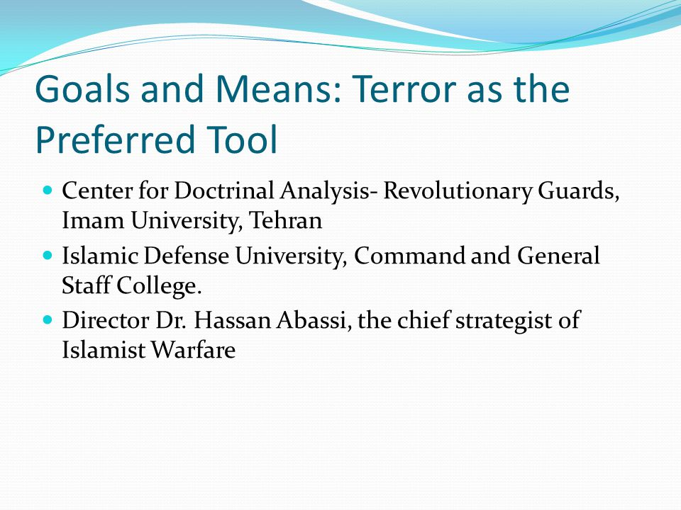 Goals and Means: Terror as the Preferred Tool Center for Doctrinal Analysis- Revolutionary Guards, Imam University, Tehran Islamic Defense University, Command and General Staff College.